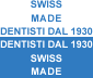 SWISS MADE Dentisti dal 1930